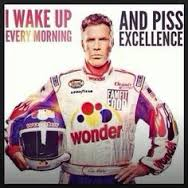 Ricky bobby i piss excellence for